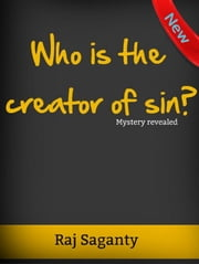 Who Is The Creator Of Sin? ebook by Raj Saganty