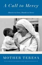 A Call to Mercy - Hearts to Love, Hands to Serve ekitaplar by Mother Teresa, Brian Kolodiejchuk, M.C.