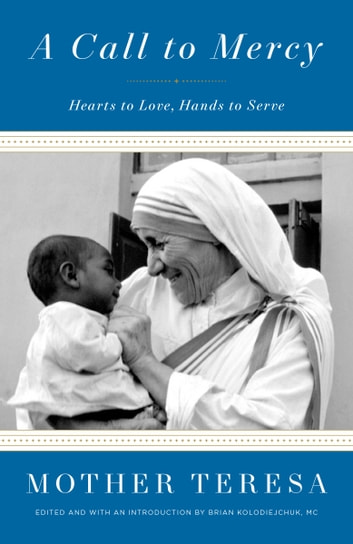 A Call to Mercy - Hearts to Love, Hands to Serve ebook by Mother Teresa