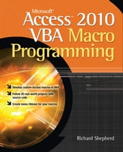Microsoft Access 2010 VBA Macro Programming ebook by Richard Shepherd
