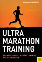 Ultra Marathon Training ebook by Wolfgang Olbrich