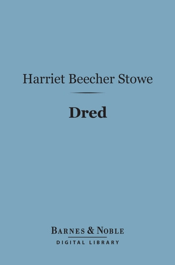 Dred (Barnes & Noble Digital Library) - A Tale of the Great Dismal Swamp ebook by Harriet Beecher Stowe