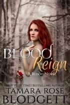 Blood Reign (#4) ebook by Tamara Rose Blodgett