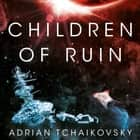 Children of Ruin audiobook by Adrian Tchaikovsky