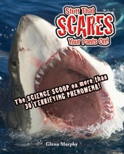 Stuff That Scares Your Pants Off! - The Science Scoop on more than 30 Terrifying Phenomena! ebook by Glenn Murphy,Mike Phillips