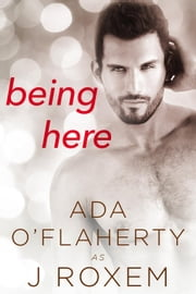 Being Here ebook by Ada O'Flaherty, J Roxem