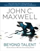 Beyond Talent ebook by John C. Maxwell