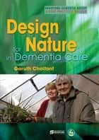 Design for Nature in Dementia Care ebook by Garuth Chalfont