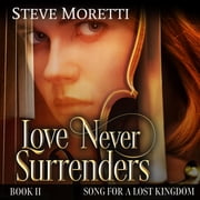 Love Never Surrenders - Time travel powered by music audiobook by Steve Moretti