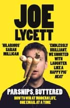 Parsnips, Buttered - Laugh-out-loud reading from TV's funniest man ebook by Joe Lycett