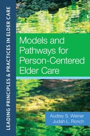 Models and Pathways for Person-Centered Elder Care ebook by Audrey S. Weiner,Audrey S. Weiner,Judah L. Ronch