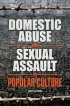 Domestic Abuse and Sexual Assault in Popular Culture ebook by Laura L. Finley