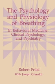 The Psychology and Physiology of Breathing - In Behavioral Medicine, Clinical Psychology, and Psychiatry ebook by Robert Fried