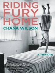 Riding Fury Home - A Memoir ebook by Chana Wilson