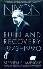 Nixon Volume III - Ruin and Recovery 1973-1990 eBook by Stephen E. Ambrose