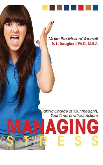 Managing Stress: Taking Charge of Your Thoughts, Your Time, and Your Actions ebook by Roscoe Douglas