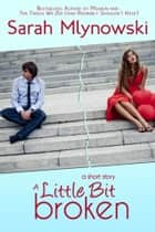 A LITTLE BIT BROKEN - a short story ebook by Sarah Mlynowski