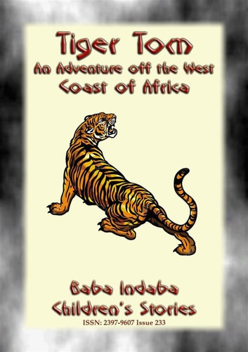 TIGER TOM - A Children's Maritime Adventure off the Coast of West Africa - Baba Indaba Children's Stories - Issue 233 ebook by Anon E. Mouse