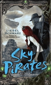 Sky Pirates - Book Three in The Chronicles of Light and Shadow ebook by Liesel Schwarz