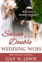 Sarah and the Double Wedding Woes ebook by Gay N. Lewis