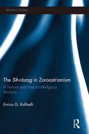 The Sih-Rozag in Zoroastrianism - A Textual and Historico-Religious Analysis ebook by Enrico Raffaelli