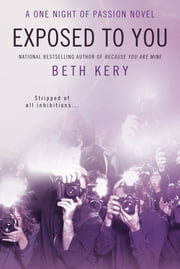 Exposed to You - A One Night of Passion Novel ebook by Beth Kery