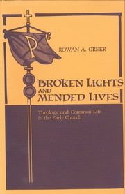 Broken Lights and Mended Lives - Theology and Common Life in the Early Church ebook by William Caferro