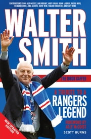 Walter Smith the Ibrox Gaffer - A Tribute to a Rangers Legend ebook by Scott Burns