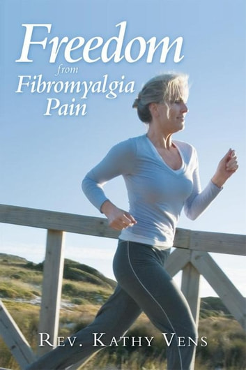 Freedom from Fibromyalgia Pain ebook by Rev. Kathy Vens