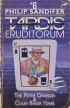 TARDIS Eruditorum: An Unofficial Critical History of Doctor Who Volume 6: Peter Davison and Colin Baker ebook by Philip Sandifer