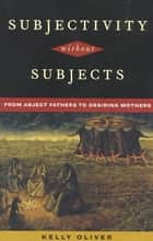 Subjectivity Without Subjects - From Abject Fathers to Desiring Mothers ebook by Kelly Oliver