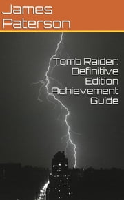 Tomb Raider: Definitive Edition Achievement Guide ebook by James Paterson