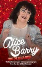 Who the Hell Is Alice? ebook by Alice Barry