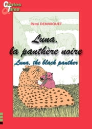 Luna, the black panther/Luna, la panthère noire - Tales in English and French ebook by Rémi Demarquet,Morgane Siméon,Marie-Claude Caron