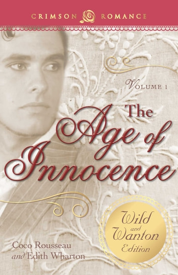 The Age of Innocence: The Wild and Wanton Edition Volume 1 ebook by Coco Rousseau,Edith Wharton