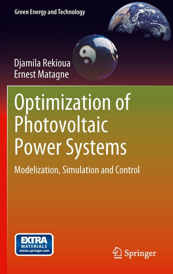 Optimization of Photovoltaic Power Systems - Modelization, Simulation and Control ebook by Djamila Rekioua,Ernest Matagne
