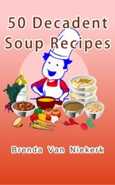 50 Decadent Soup Recipes ebook by Brenda Van Niekerk