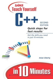 Sams Teach Yourself C++ in 10 Minutes ebook by Liberty, Jesse