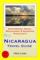 Nicaragua Travel Guide - Sightseeing, Hotel, Restaurant & Shopping Highlights ebook by Harry Lucas