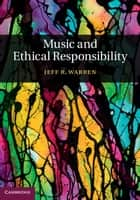 Music and Ethical Responsibility ebook by Jeff R. Warren