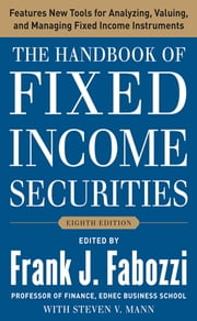 The Handbook of Fixed Income Securities, Eighth Edition ebook by Frank J. Fabozzi,Steven V. Mann