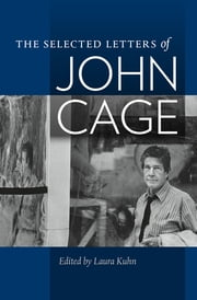 The Selected Letters of John Cage ebook by John. Edited by Laura Kuhn. Cage,Laura Kuhn