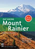 Day Hiking Mount Rainier ebook by Dan Nelson,Alan Bauer