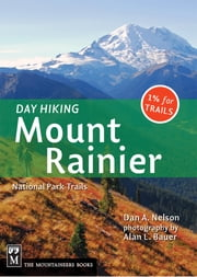 Day Hiking Mount Rainier - National Park Trails ebook by Dan Nelson,Alan Bauer