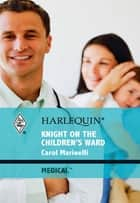 Knight on the Children's Ward ebook by Carol Marinelli