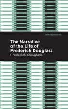 Narrative of the Life of Frederick Douglass ebook by Frederick Douglass, Mint Editions