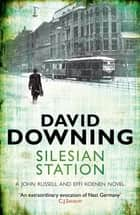 Silesian Station ebook by David Downing