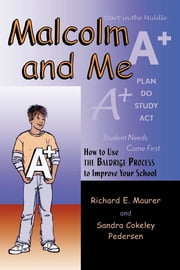 Malcolm and Me - How to Use the Baldrige Process to Improve Your School ebook by Richard E. Maurer,Sandra Cokeley Pedersen
