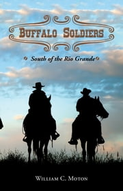 Buffalo Soldiers - South of the Rio Grande ebook by William C. Moton