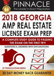 2018 GEORGIA AMP Real Estate License Exam Prep: A Complete Study Guide to Passing the Exam on the First Try, Questions & Answers with Explanations eBook by Pinnacle Exam Media